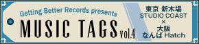 Getting Better presents MUSIC TAGS Vol.4 東京・新木場STUDIO COAST×大阪・なんばHatch