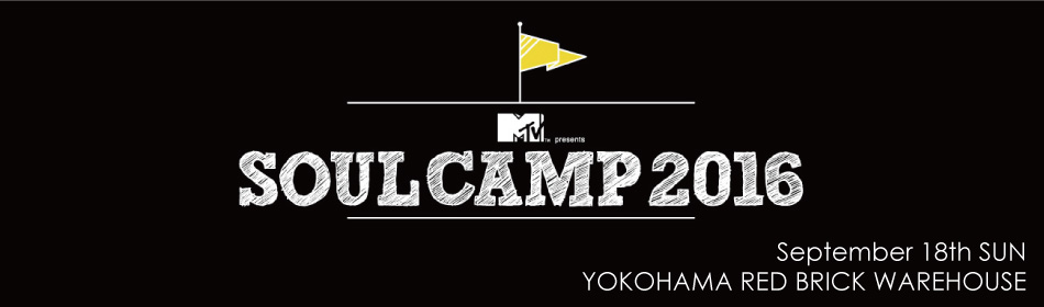 MTV presents SOUL CAMP 2016 September 18th SUN